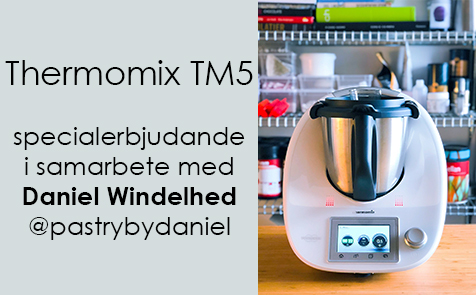 Thermomix TM5 samarbete med Daniel Windelhed @pastrybydaniel